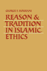 Reason And Tradition In Islamic Ethics by George F. Hourani BOOK USED