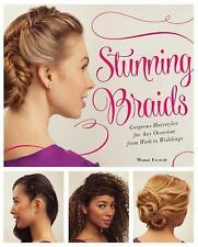 Stunning Braids : Gorgeous Hairstyles for Any Occasion from Work to Weddings...
