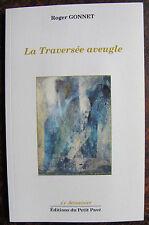 GONNET ROGERLa traversee aveugleEditions du petit pavé, 2010, in 8, br., 78 pp