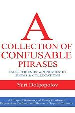 Collection of Confusable Phrases : False 'friends' and 'enemies' in Idioms and C