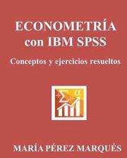 ECONOMETRIA con IBM SPSS. Conceptos y Ejercicios Resueltos by Maria Marques...