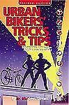 Urban Bikers' Tricks & Tips: Low-Tech & No-Tech Ways to Find, Ride, & Keep a Bic