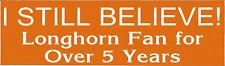 Texas Longhorn I BELIEVE Bumper Sticker