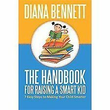 The Handbook for Raising A Smart Kid : 7 Easy Steps to Making Your Child...