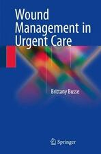 Wound Management in Urgent Care by Brittany Busse (2016, Paperback)