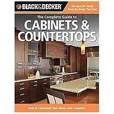 Black & Decker The Complete Guide to Cabinets & Countertops: How to Customize Yo