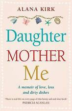 The Daughter, Mother, Me: How to Survive When the People in Your Life Need...