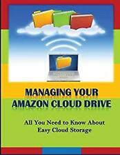 Managing Your Amazon Cloud Drive : All You Need to Know about Easy Cloud Storage