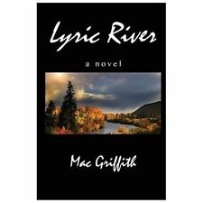Lyric River : A Novel by Mac Griffith (2013, Paperback)