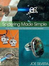 Soldering Made Simple : Easy Techniques for the Kitchen-Table Jeweler by Joe...