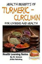 NEW Health Benefits of Turmeric - Curcumin For Cooking and Health by M. Usman