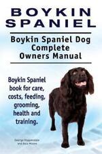 Boykin Spaniel. Boykin Spaniel Dog Complete Owners Manual. Boykin Spaniel Book f