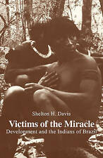 NEW Victims of the Miracle: Development and the Indians of Brazil