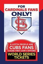 For Cardinal Fans Only! A Lotta People Are Cubs Fans Cause They Can't Afford Wor