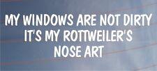 MY WINDOWS ARE NOT DIRTY IT'S MY ROTTWEILER'S NOSE ART Car/Van Dog Vinyl Sticker