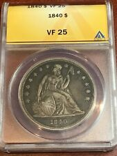 ANACS VF25 1840 SEATED DOLLAR SCARCE DATE LITERALLY PERFECT FOR THE GRADE