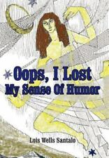 Oops, I Lost My Sense of Humor by Lois Wells Santalo (2002, Hardcover)