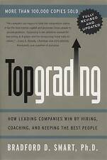 Topgrading: How Leading Companies Win by Hiring, Coaching and Keeping the Best P