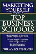 Marketing Yourself to the Top Business Schools, Carpenter, Carol, Carpenter, Phi
