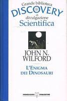 L'ENIGMA DEI DINOSAURI - WILFORD - GRANDE BIBLIOTECA DISCOVERY- MONDADORI 1994