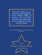Patriotic Addresses in America and England, from 1850 to 1885, on Slavery,...