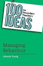 100 Ideas for Secondary Teachers: Managing Behaviour by Johnnie Young...