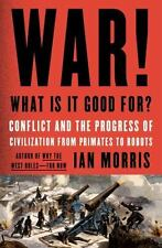 War! What Is It Good For? : Conflict and the Progress of Civilization from...