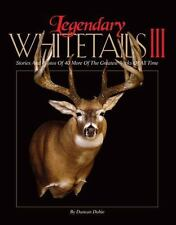 Legendary Whitetails III : Stories and Photos of 40 More of the Greatest Bucks o
