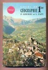 LIVRE - MANUEL SCOLAIRE - GEOGRAPHIE 1 ère  - GOUROU / PAPY - HACHETTE ( 1966 )