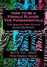 How to Be a Female Player : The Fundamentals by Butta Jonez (2013, Paperback)