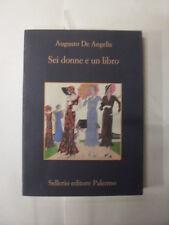 DE ANGELIS - SEI DONNE E UN LIBRO  ED.SELLERIO - 2011