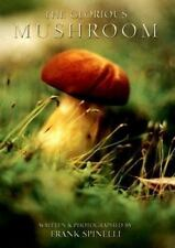 The Glorious Mushroom by Frank Spinelli (2006, Paperback)