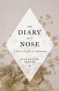 The Diary of a Nose: A Year in the Life of a Parfumeur by Ellena, Jean-Claude