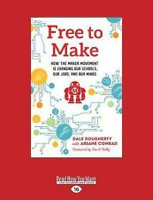 Free to Make : How the Maker Movement Is Changing Our Schools, Our Jobs, and...