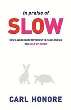 Very Good, In Praise of Slow: How a Worldwide Movement is Challenging the Cult o