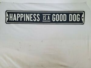 Street Sign Happiness Is A Good Dog Tin Slight Rust Vintage Look Man Cave Hang