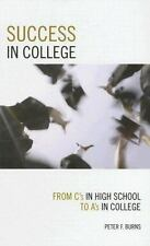 Success in College : From C's in High School to A's in College by Peter F....