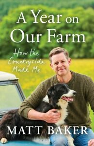 A Year on Our Farm : How the Countryside Made Me by Matt Baker NEW Hardback BOOK