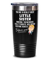 Funny Little Sister Gift Trump Tumbler Mug Stainless Vacuum Insulated Black 20oz