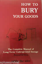 How to Bury Your Goods The Complete Manual of Long Term Underground Storage