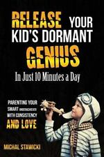How to Change Your Life in 10 Minutes a Day: Release Your Kid's Dormant...