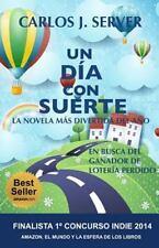 Un día con Suerte : La Novela Más Divertida Del Año by Carlos Server (2014,...