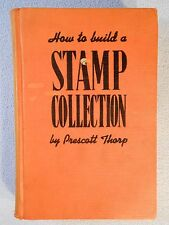 """How to Build a Stamp Collection"" by Prescott Thorp Hardcover 1941"