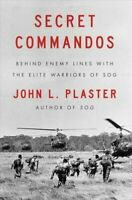 Secret Commandos : Behind Enemy Lines with the Elite Warriors of SOG by John L.