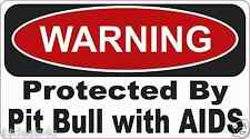 Warning Protected By Pitt Bull With AIDS  Decal Sticker ATV Funny Toolbox Car