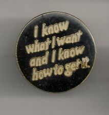 Vintage I KNOW WHAT I WANT AND I KNOW HOW TO GET IT b2 old enamel pin