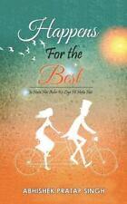 Happens for the Best : Jo Hota Hai Ache Ke Liye Hi Hota Hai by Abhishek...
