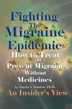 Fighting the Migraine Epidemic How to Treat and Prevent Migraines Without Medici