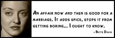 Wall Quote - Bette Davis -  An affair now and then is good for a marriage. It ad