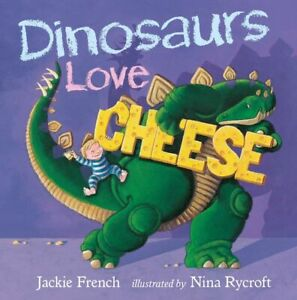 Dinosaurs Love Cheese by Jackie French Nina Rycroft Paperback New